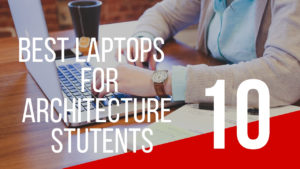 Best Laptops For Architecture Students