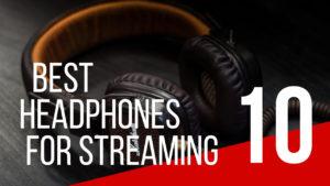 best headphones for streaming